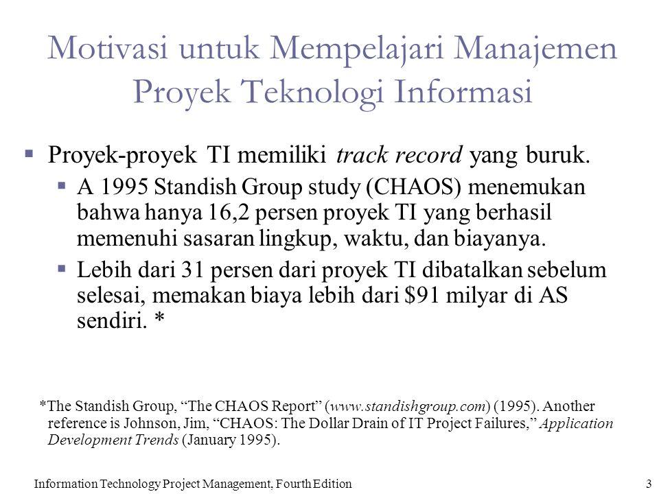 Information Technology Project Management, Fourth Edition4 Manfaat Menggunakan Manajemen Proyek Formal  Kendali yang lebih baik dalam finansial, fisik, dan SDM.
