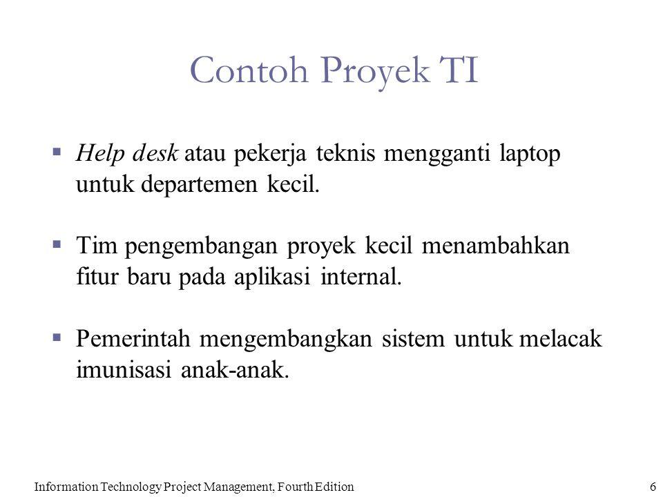 Information Technology Project Management, Fourth Edition7 Atribut Proyek  Proyek:  memiliki tujuan unik,  bersifat sementara,  dikembangkan menggunakan elaborasi progresif,  memerlukan sumberdaya, seringkali dari berbagai area,  harus memiliki pelanggan atau sponsor utama.