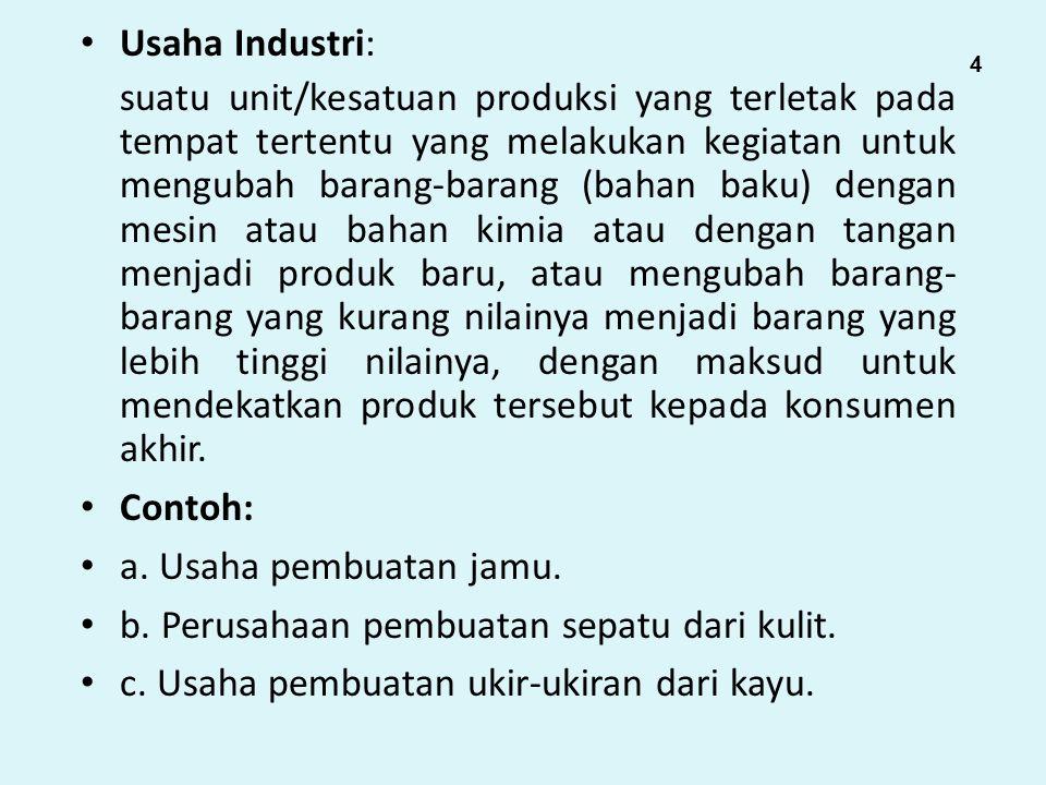 Usaha Industri: suatu unit/kesatuan produksi yang terletak pada tempat tertentu yang melakukan kegiatan untuk mengubah barang-barang (bahan baku) deng