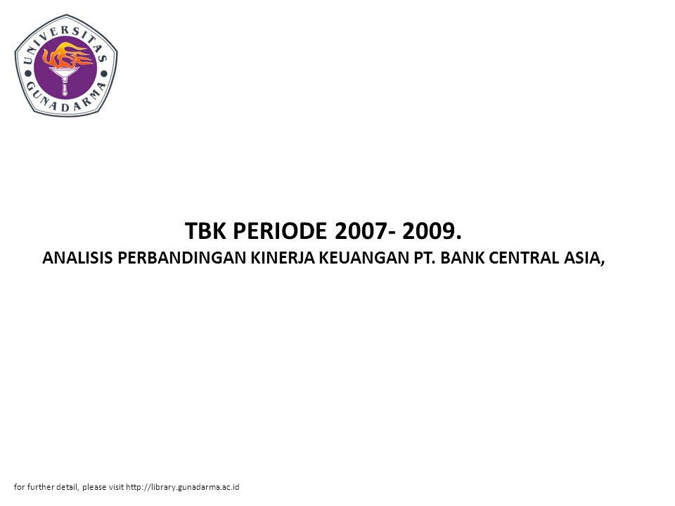 TBK PERIODE 2007- 2009. ANALISIS PERBANDINGAN KINERJA KEUANGAN PT. BANK CENTRAL ASIA, for further detail, please visit http://library.gunadarma.ac.id