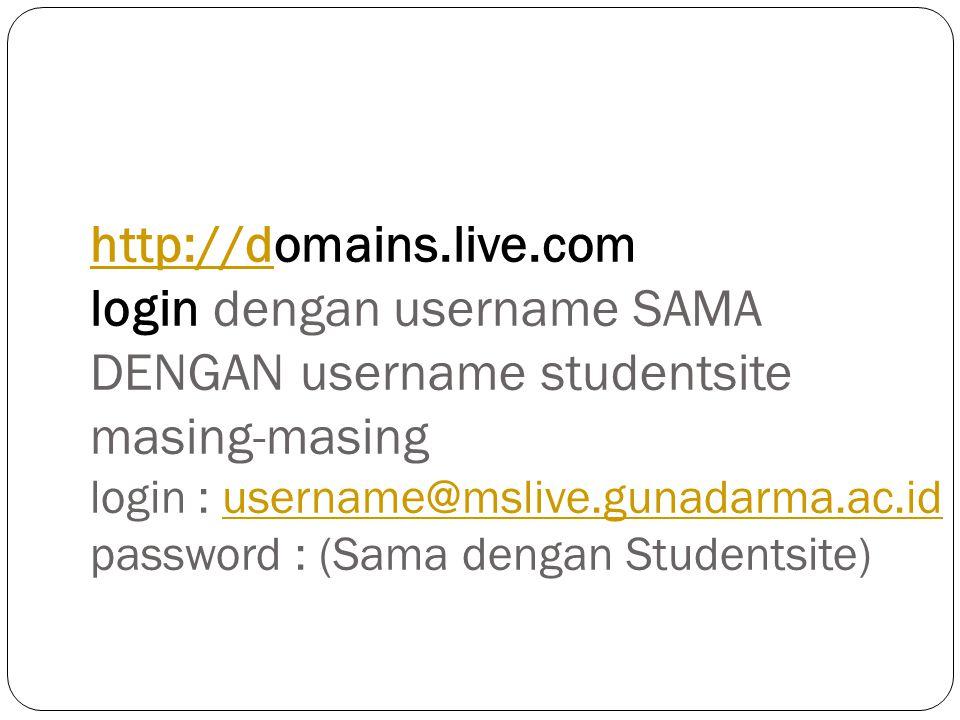 http://dhttp://domains.live.com login dengan username SAMA DENGAN username studentsite masing-masing login : username@mslive.gunadarma.ac.id password : (Sama dengan Studentsite)username@mslive.gunadarma.ac.id