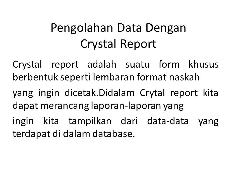 Membuat laporan Dengan Crystal Report Salah satu aplikasi yang dapat kita manfaatkan dalam pembuatan laporan adalah crystal report, crystal repot dapat di gunakan dengan Pemrograman Visual Basic maupun pemrograman Delphi.
