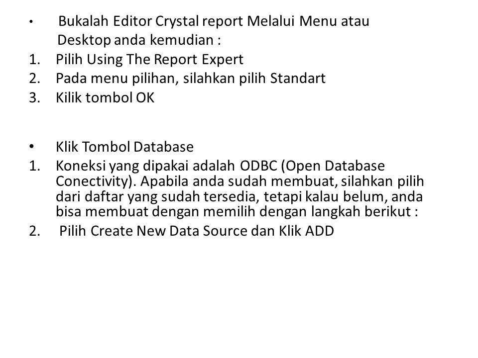 Bukalah Editor Crystal report Melalui Menu atau Desktop anda kemudian : 1.Pilih Using The Report Expert 2.Pada menu pilihan, silahkan pilih Standart 3