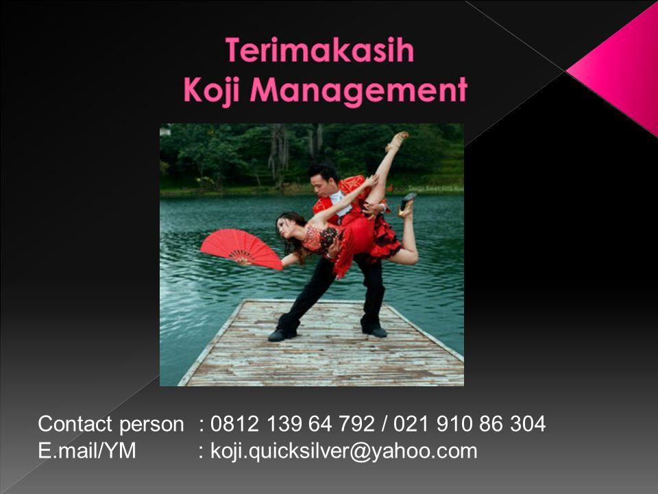 Contact person : 0812 139 64 792 / 021 910 86 304 E.mail/YM : koji.quicksilver@yahoo.com
