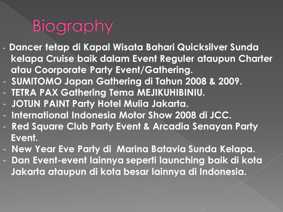 - Dancer tetap di Kapal Wisata Bahari Quicksilver Sunda kelapa Cruise baik dalam Event Reguler ataupun Charter atau Coorporate Party Event/Gathering.