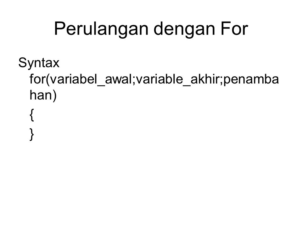 Perulangan dengan For Syntax for(variabel_awal;variable_akhir;penamba han) { }