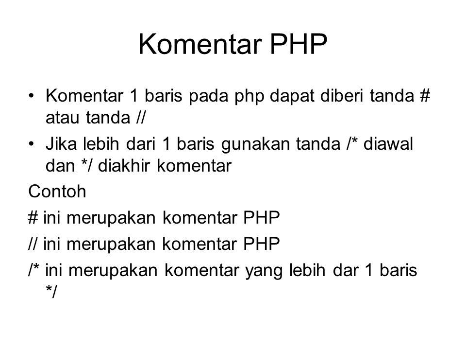 Komentar PHP Komentar 1 baris pada php dapat diberi tanda # atau tanda // Jika lebih dari 1 baris gunakan tanda /* diawal dan */ diakhir komentar Contoh # ini merupakan komentar PHP // ini merupakan komentar PHP /* ini merupakan komentar yang lebih dar 1 baris */