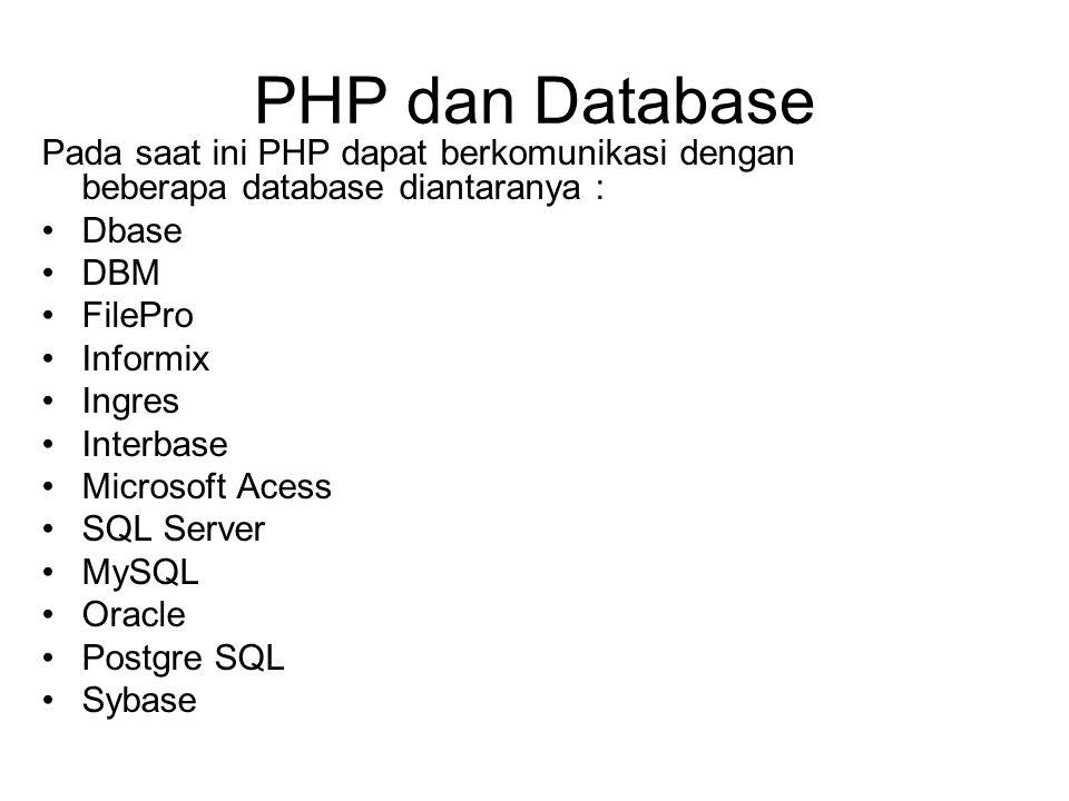PHP dan Database Pada saat ini PHP dapat berkomunikasi dengan beberapa database diantaranya : Dbase DBM FilePro Informix Ingres Interbase Microsoft Acess SQL Server MySQL Oracle Postgre SQL Sybase