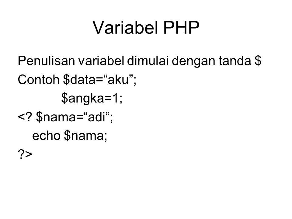 """Variabel PHP Penulisan variabel dimulai dengan tanda $ Contoh $data=""""aku""""; $angka=1; <? $nama=""""adi""""; echo $nama; ?>"""