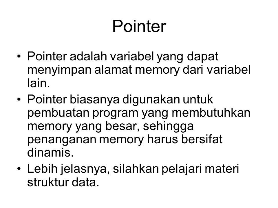 Deklarasi Pointer tipeData *namaPointer; Deklarasi pointer mirip dengan deklarasi variabel biasa, tetapi ditambahkan tanda asterix (*) di depan nama variabel.