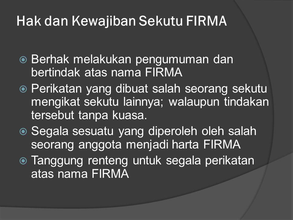Hubungan dengan Pihak Ketiga - Tiap sekutu berwenang mewakili FIRMA, kecuali dikeluarkan dari kewenangan itu (Pasal 17 KUHD) - Tiap-tiap sekutu terhadap perikatannya dengan pihak ketiga bertanggung jawab secara pribadi untuk keseluruhan (Pasal 18 KUHD) * Silahkan bandingkan dengan tanggung jawab sekutu pada pihak ketiga dalam Persekutuan Perdata.