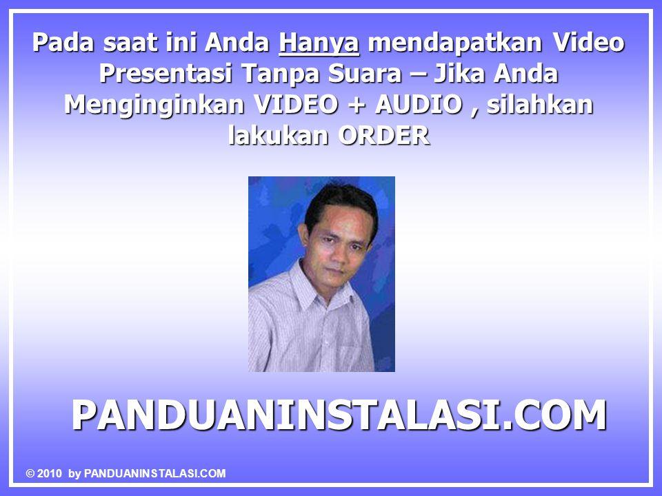 Pada saat ini Anda Hanya mendapatkan Video Presentasi Tanpa Suara – Jika Anda Menginginkan VIDEO + AUDIO, silahkan lakukan ORDER PANDUANINSTALASI.COM © 2010 by PANDUANINSTALASI.COM