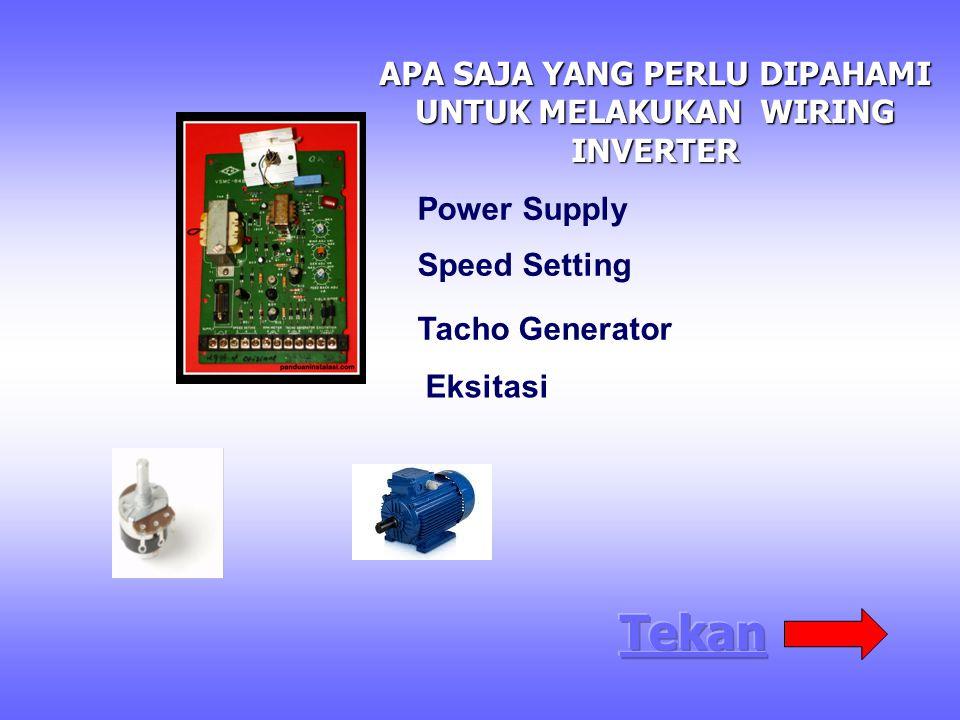 APA SAJA YANG PERLU DIPAHAMI UNTUK MELAKUKAN WIRING INVERTER Power Supply Speed Setting Tacho Generator Eksitasi