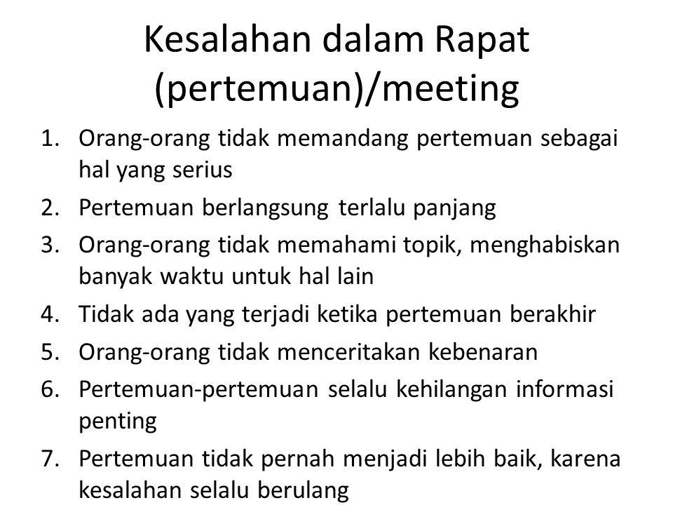 Kesalahan dalam Rapat (pertemuan)/meeting 1.Orang-orang tidak memandang pertemuan sebagai hal yang serius 2.Pertemuan berlangsung terlalu panjang 3.Or
