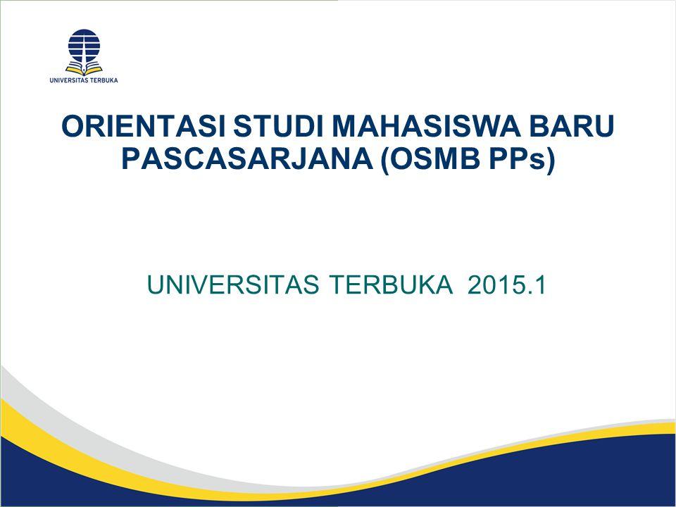 ORIENTASI STUDI MAHASISWA BARU PASCASARJANA (OSMB PPs) UNIVERSITAS TERBUKA 2015.1