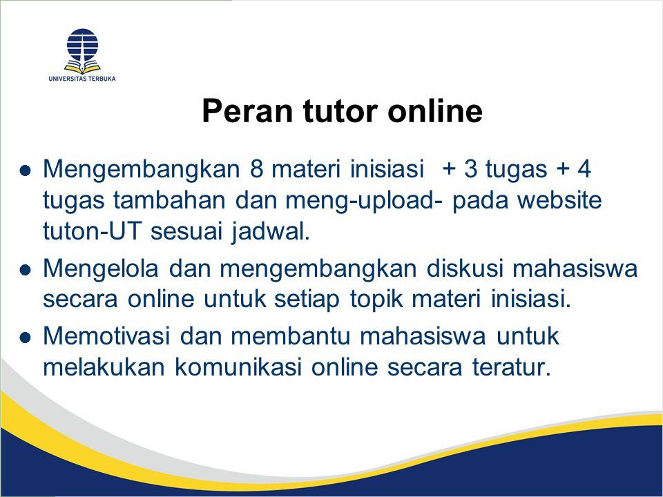 Peran tutor online Mengembangkan 8 materi inisiasi + 3 tugas + 4 tugas tambahan dan meng-upload- pada website tuton-UT sesuai jadwal. Mengelola dan me