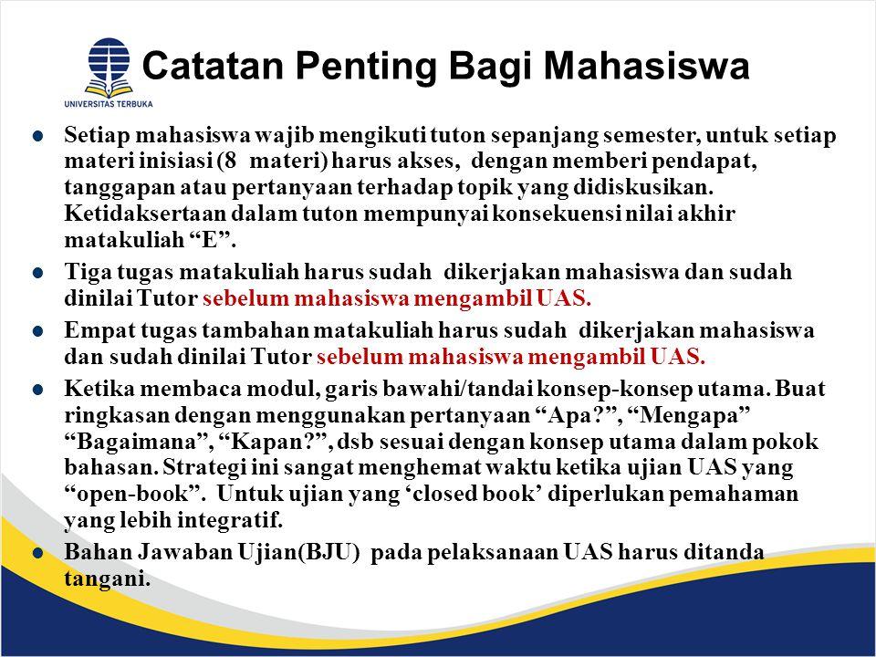 Catatan Penting Bagi Mahasiswa Setiap mahasiswa wajib mengikuti tuton sepanjang semester, untuk setiap materi inisiasi (8 materi) harus akses, dengan