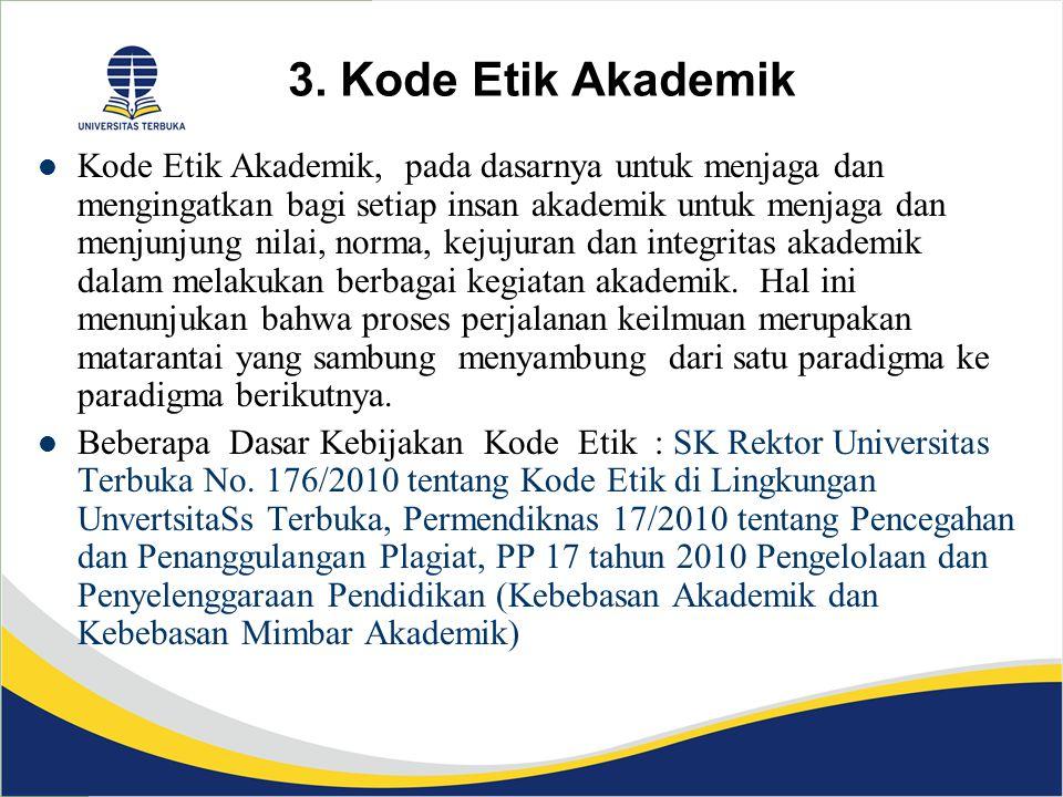 3. Kode Etik Akademik Kode Etik Akademik, pada dasarnya untuk menjaga dan mengingatkan bagi setiap insan akademik untuk menjaga dan menjunjung nilai,
