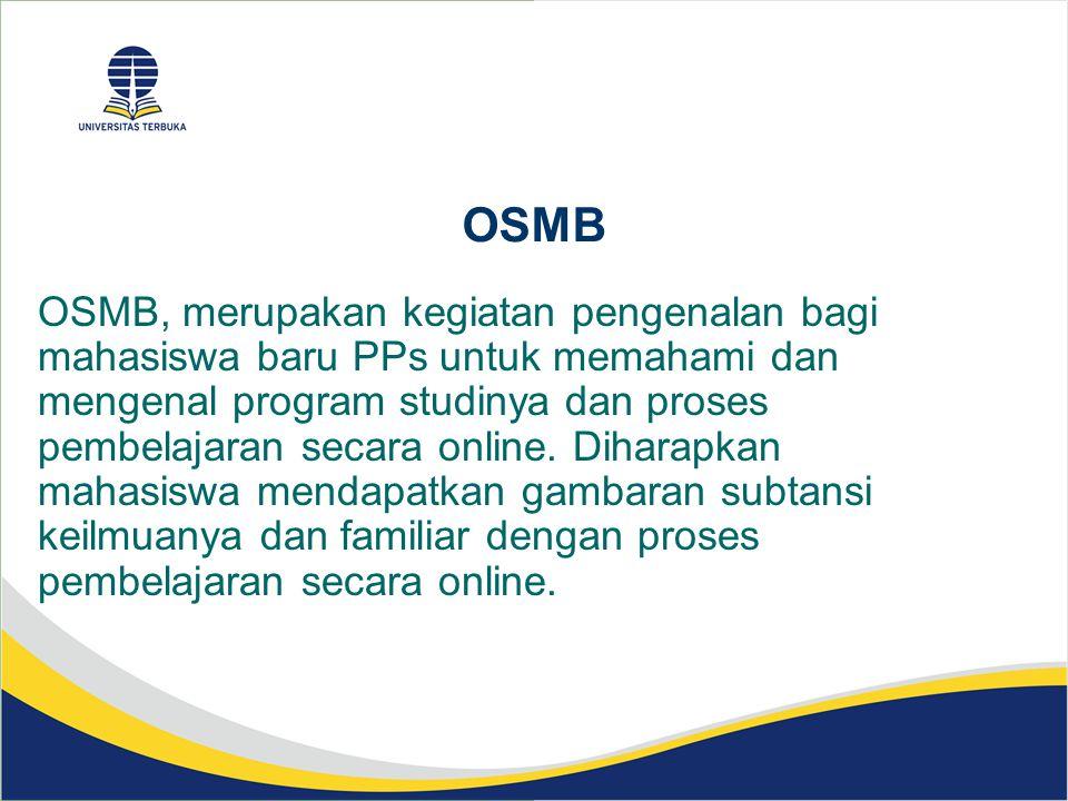 OSMB OSMB, merupakan kegiatan pengenalan bagi mahasiswa baru PPs untuk memahami dan mengenal program studinya dan proses pembelajaran secara online. D