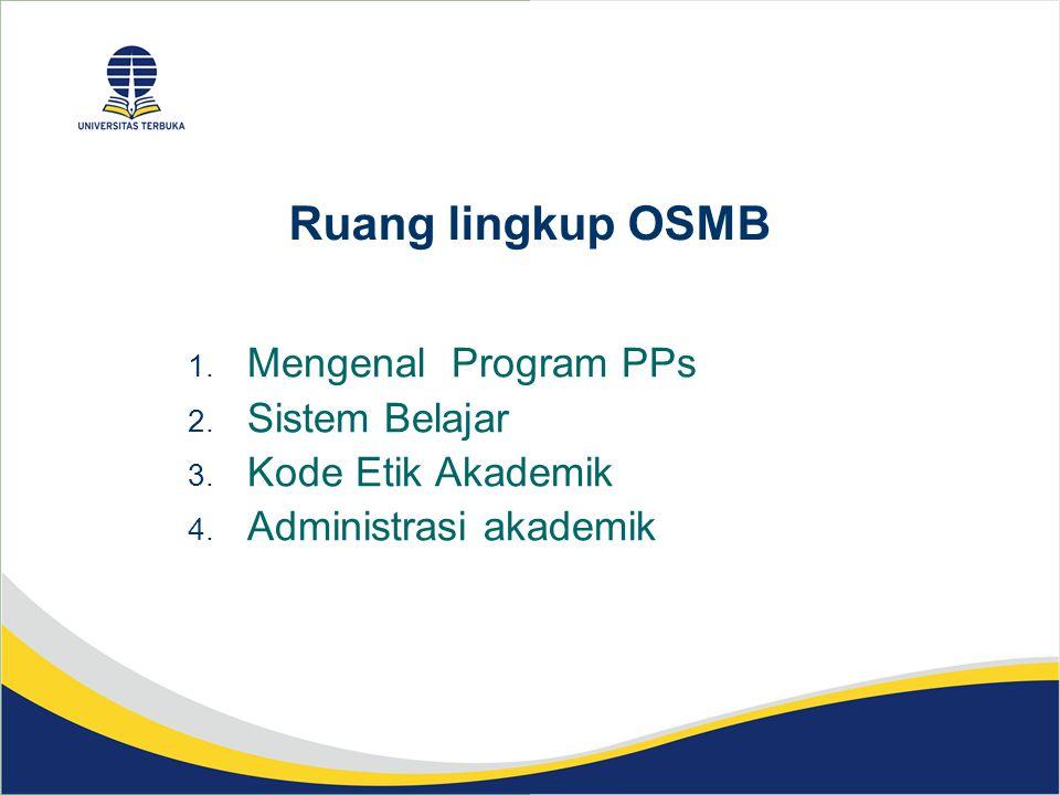 Ruang lingkup OSMB 1. Mengenal Program PPs 2. Sistem Belajar 3. Kode Etik Akademik 4. Administrasi akademik