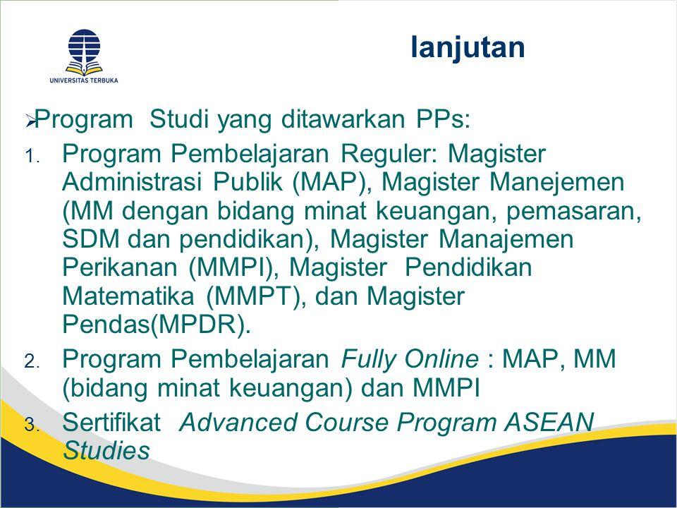 lanjutan  Program Studi yang ditawarkan PPs: 1. Program Pembelajaran Reguler: Magister Administrasi Publik (MAP), Magister Manejemen (MM dengan bidan