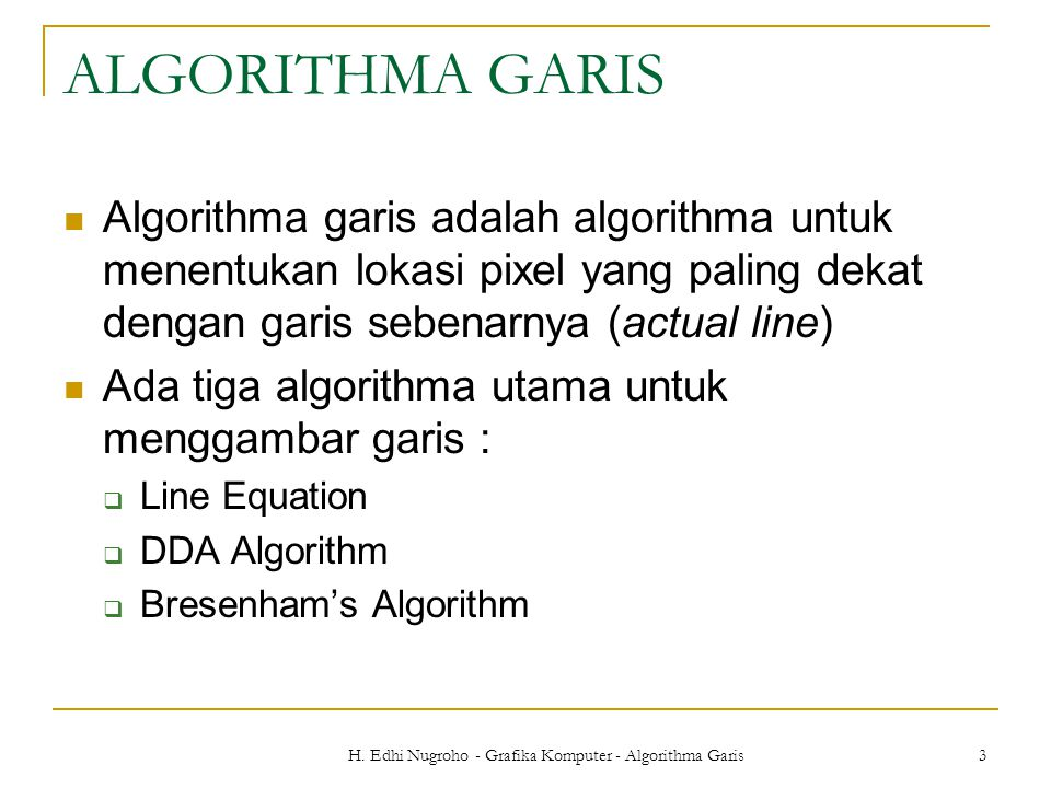 H. Edhi Nugroho - Grafika Komputer - Algorithma Garis 3 ALGORITHMA GARIS Algorithma garis adalah algorithma untuk menentukan lokasi pixel yang paling