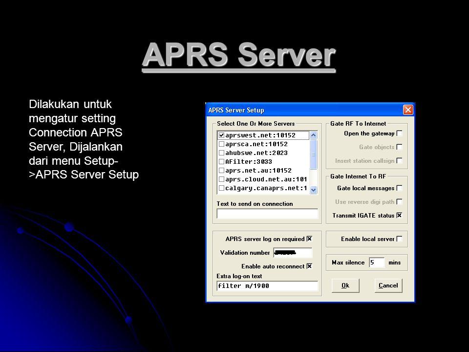 APRS Server Dilakukan untuk mengatur setting Connection APRS Server, Dijalankan dari menu Setup- >APRS Server Setup