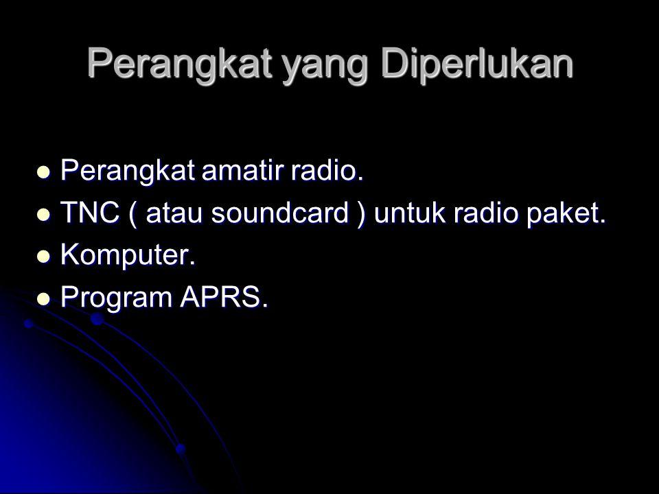 Perangkat yang Diperlukan Perangkat amatir radio. Perangkat amatir radio. TNC ( atau soundcard ) untuk radio paket. TNC ( atau soundcard ) untuk radio