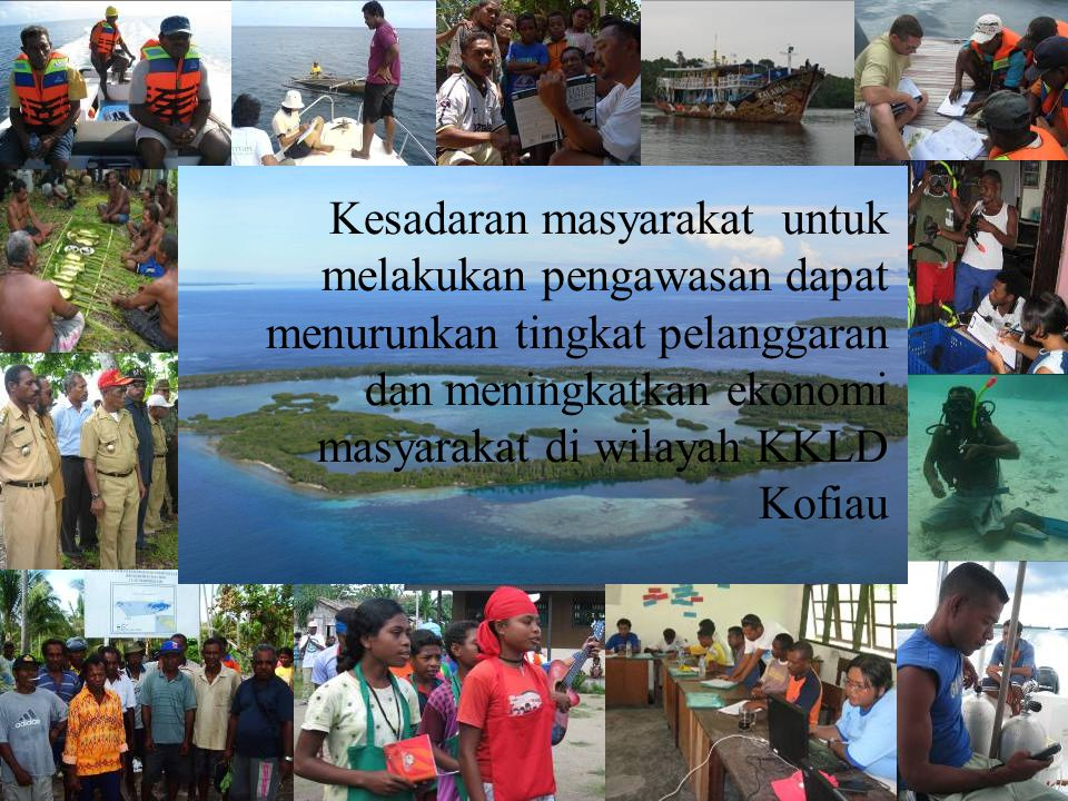 Kesadaran masyarakat untuk melakukan pengawasan dapat menurunkan tingkat pelanggaran dan meningkatkan ekonomi masyarakat di wilayah KKLD Kofiau