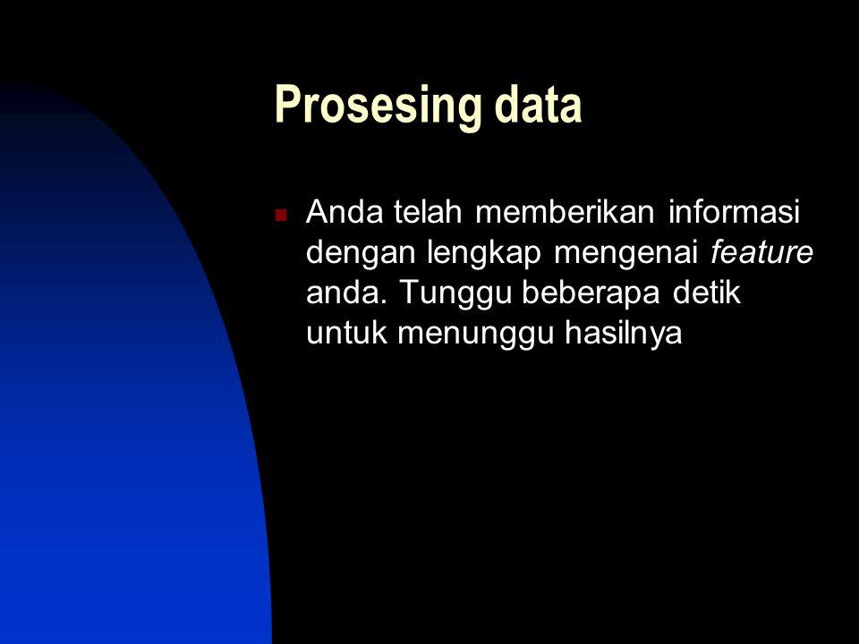 Prosesing data Anda telah memberikan informasi dengan lengkap mengenai feature anda. Tunggu beberapa detik untuk menunggu hasilnya