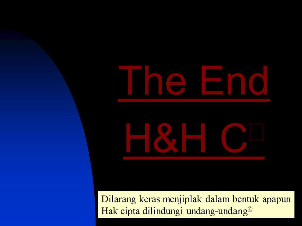 The End H&H C  Dilarang keras menjiplak dalam bentuk apapun Hak cipta dilindungi undang-undang  