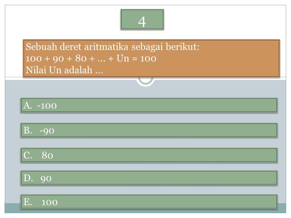 4 4 Sebuah deret aritmatika sebagai berikut: 100 + 90 + 80 +... + Un = 100 Nilai Un adalah... Sebuah deret aritmatika sebagai berikut: 100 + 90 + 80 +