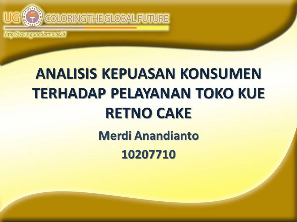 ANALISIS KEPUASAN KONSUMEN TERHADAP PELAYANAN TOKO KUE RETNO CAKE Merdi Anandianto 10207710