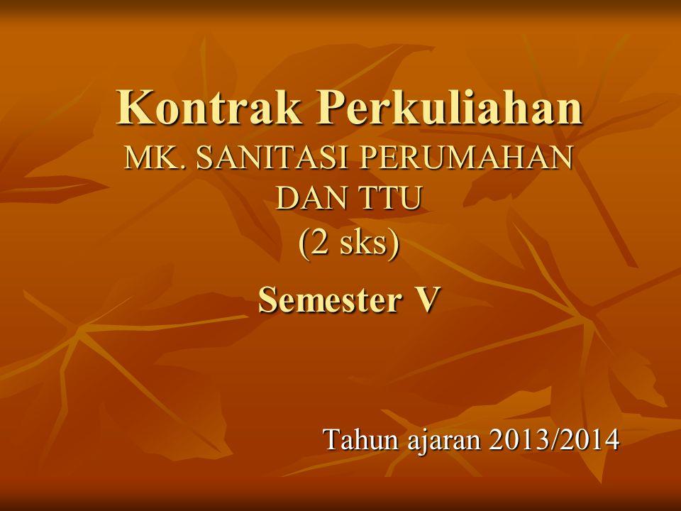 Kontrak Perkuliahan MK. SANITASI PERUMAHAN DAN TTU (2 sks) Semester V Tahun ajaran 2013/2014