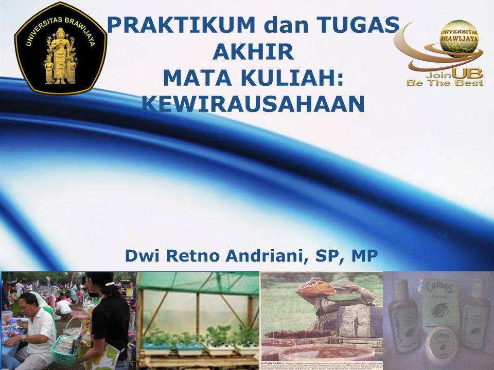 LOGO PRAKTIKUM dan TUGAS AKHIR MATA KULIAH: KEWIRAUSAHAAN Dwi Retno Andriani, SP, MP