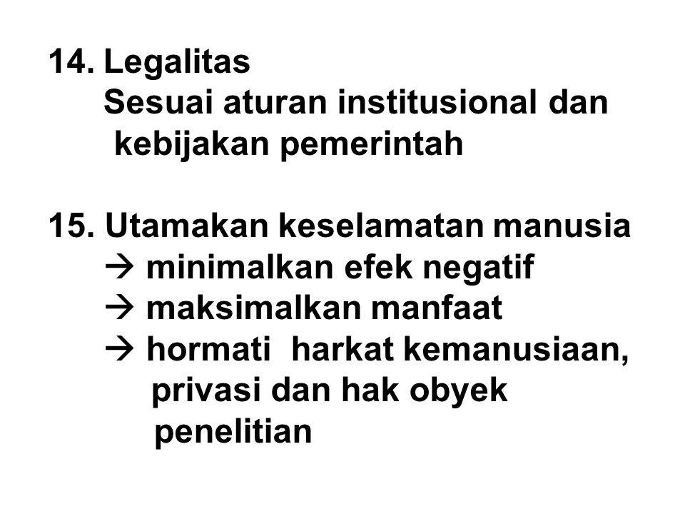 14.Legalitas Sesuai aturan institusional dan kebijakan pemerintah 15. Utamakan keselamatan manusia  minimalkan efek negatif  maksimalkan manfaat  h
