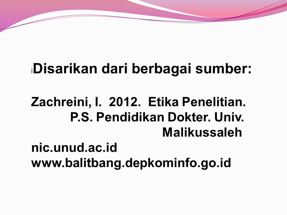 i Disarikan dari berbagai sumber: Zachreini, I. 2012. Etika Penelitian. P.S. Pendidikan Dokter. Univ. Malikussaleh nic.unud.ac.id www.balitbang.depkom