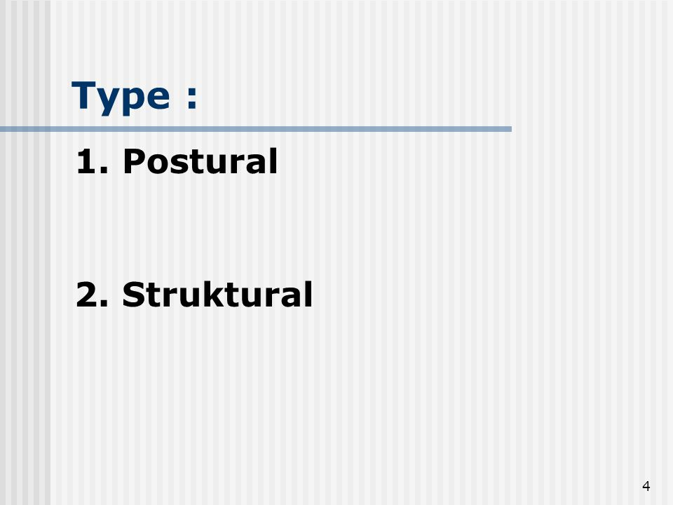 4 Type : 1. Postural 2. Struktural