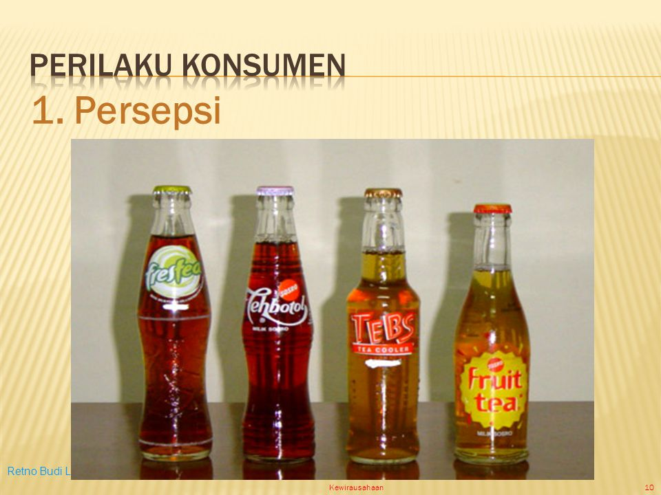 Retno Budi Lestari,SE,M.Si Kewirausahaan10 1. Persepsi