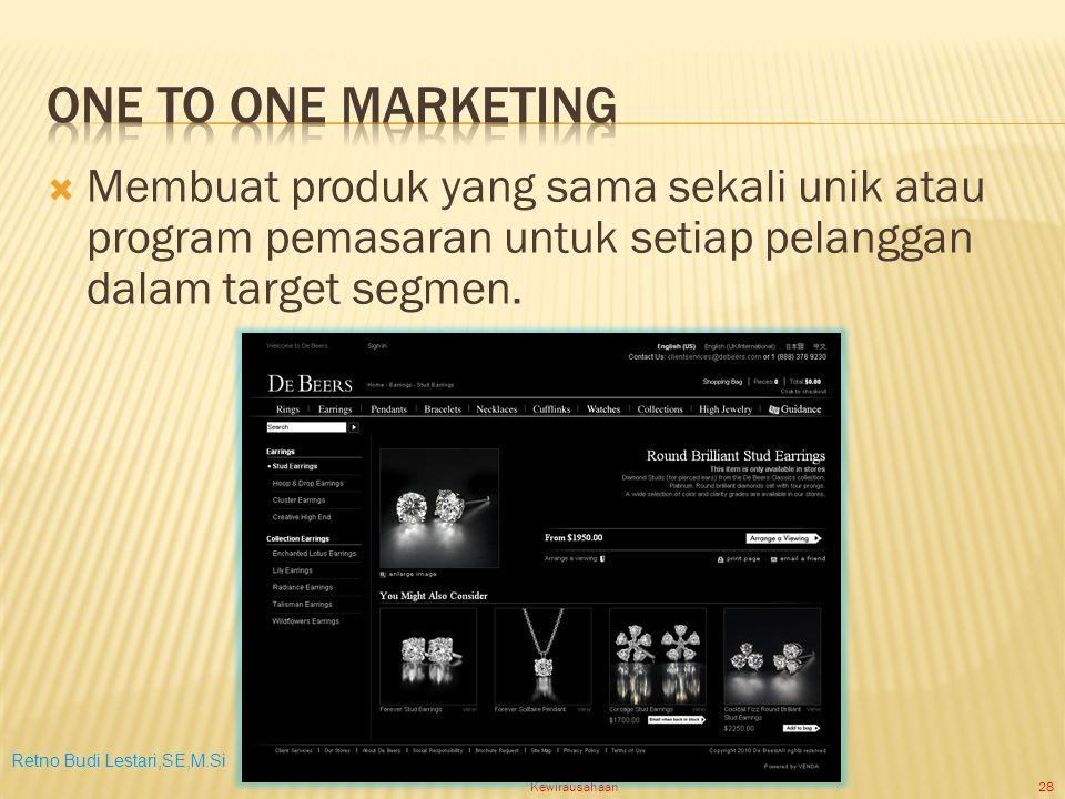Retno Budi Lestari,SE,M.Si Kewirausahaan28  Membuat produk yang sama sekali unik atau program pemasaran untuk setiap pelanggan dalam target segmen.