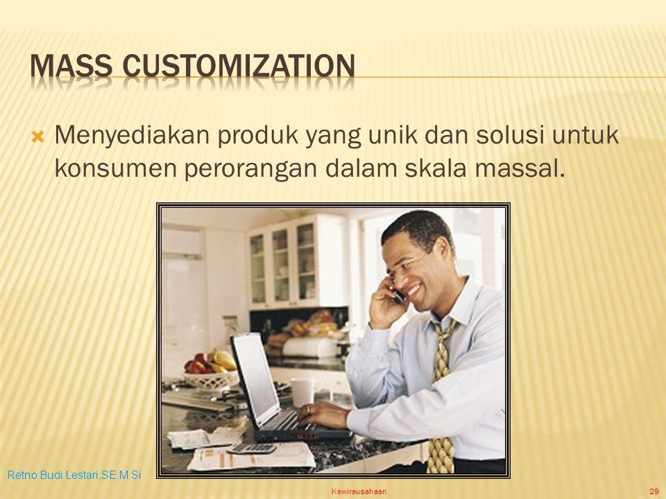 Retno Budi Lestari,SE,M.Si Kewirausahaan29  Menyediakan produk yang unik dan solusi untuk konsumen perorangan dalam skala massal.
