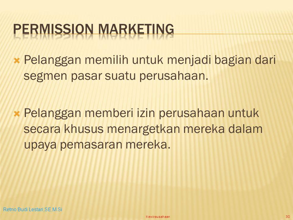 Retno Budi Lestari,SE,M.Si Kewirausahaan30  Pelanggan memilih untuk menjadi bagian dari segmen pasar suatu perusahaan.