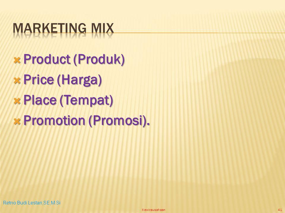 Retno Budi Lestari,SE,M.Si Kewirausahaan41  Product (Produk)  Price (Harga)  Place (Tempat)  Promotion (Promosi).