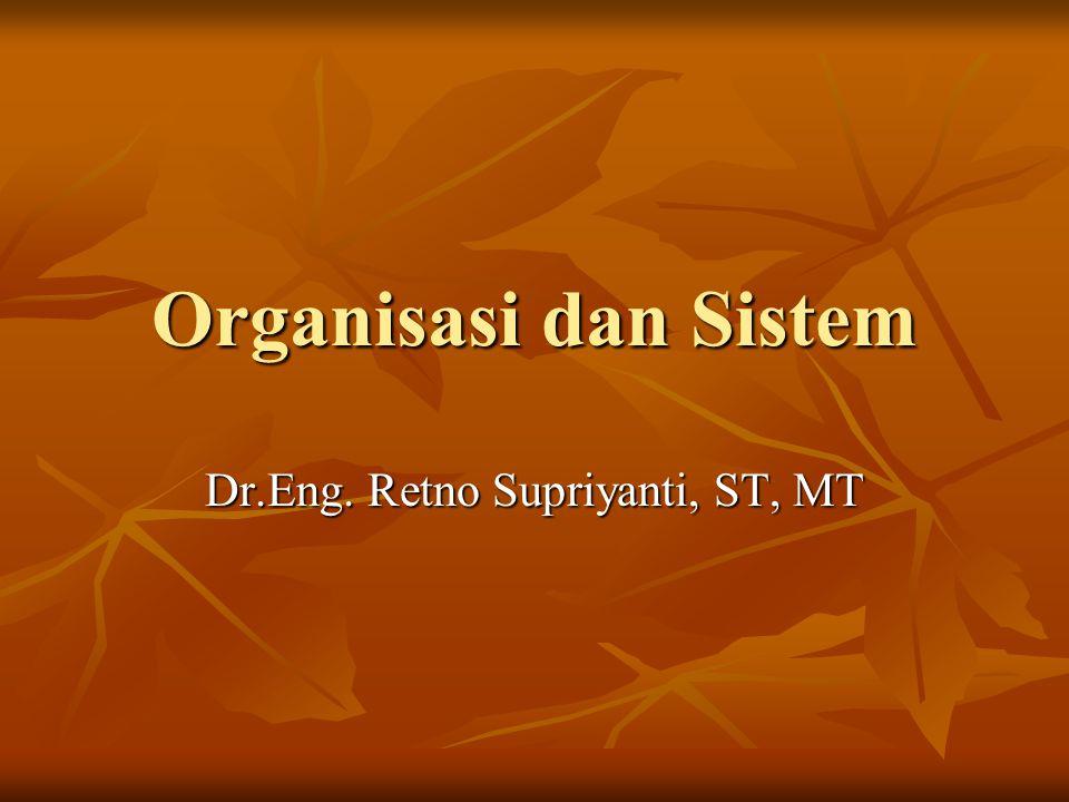 Organisasi dan Sistem Dr.Eng. Retno Supriyanti, ST, MT
