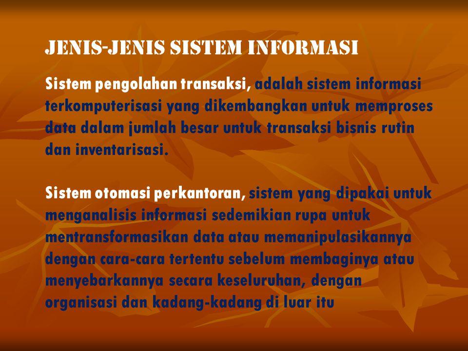 JENIS-JENIS SISTEM INFORMASI Sistem pengolahan transaksi, adalah sistem informasi terkomputerisasi yang dikembangkan untuk memproses data dalam jumlah besar untuk transaksi bisnis rutin dan inventarisasi.