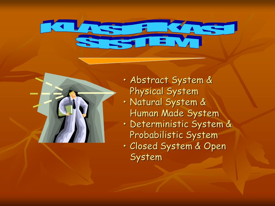 Abstract System & Physical SystemAbstract System & Physical System Natural System &Natural System & Human Made System Deterministic System & Probabili
