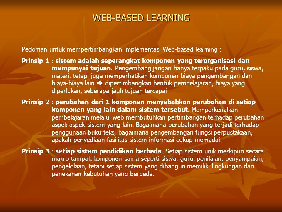 WEB-BASED LEARNING Pedoman untuk mempertimbangkan implementasi Web-based learning : Prinsip 1 : sistem adalah seperangkat komponen yang terorganisasi dan mempunyai tujuan.