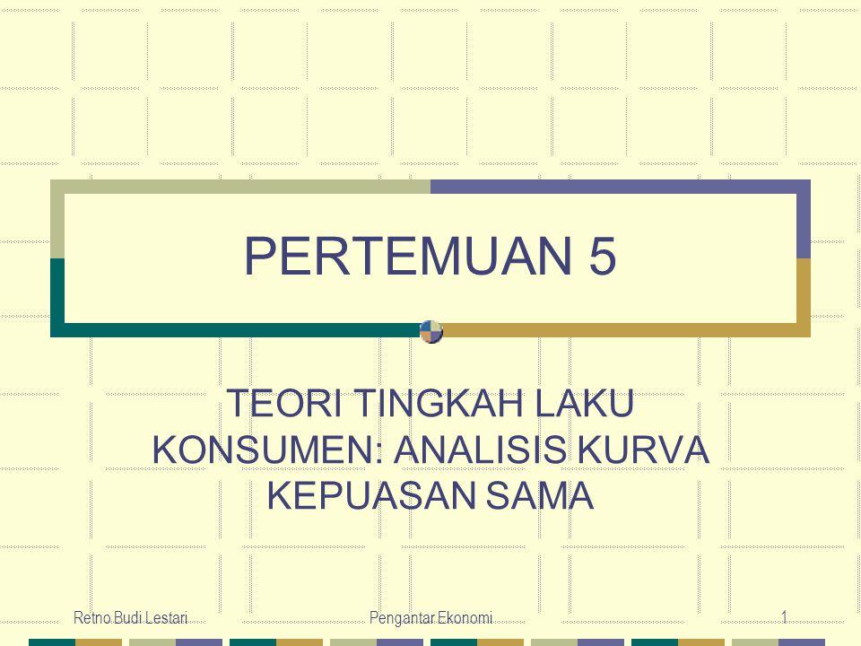 Retno Budi LestariPengantar Ekonomi2 Analisis kurva kepuasan sama, meliputi penggambaran dua macam kurva, yaitu kurva kepuasan sama dan garis anggaran pengeluaran.
