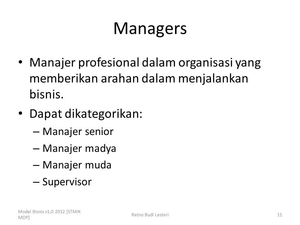 Managers Manajer profesional dalam organisasi yang memberikan arahan dalam menjalankan bisnis. Dapat dikategorikan: – Manajer senior – Manajer madya –