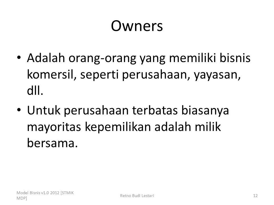 Owners Adalah orang-orang yang memiliki bisnis komersil, seperti perusahaan, yayasan, dll. Untuk perusahaan terbatas biasanya mayoritas kepemilikan ad